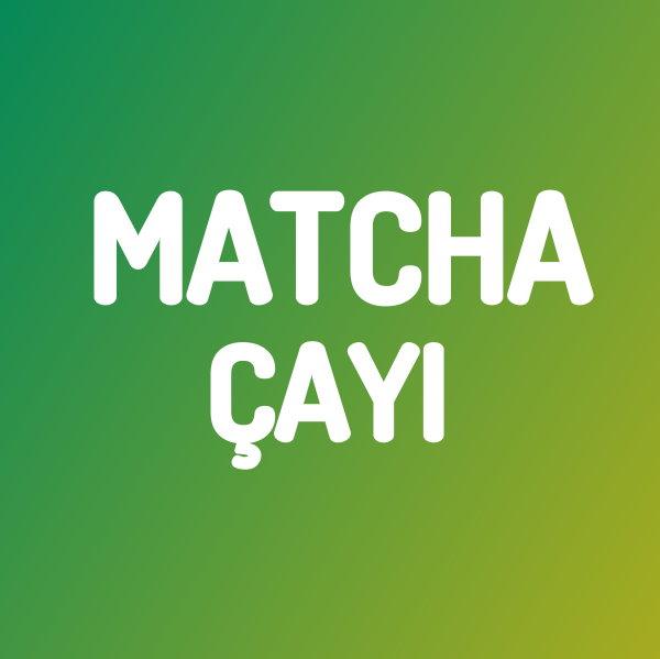 Matcha çayı nedir?