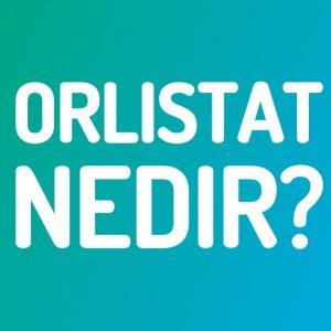 Orlistat nedir? Hangi ilaçlarda bulunur? 1